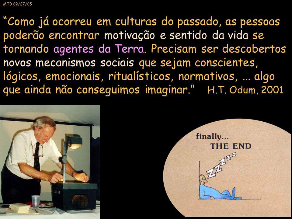 """MTB 09/27/05 """"Como já ocorreu em culturas do passado, as pessoas poderão encontrar motivação e sentido da vida se tornando agentes da Terra. Precisam"""