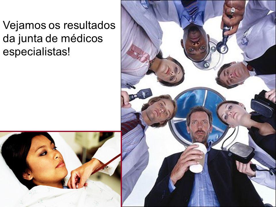 Vejamos os resultados da junta de médicos especialistas!