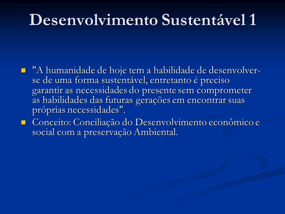 Desenvolvimento Sustentável 1 A humanidade de hoje tem a habilidade de desenvolver- se de uma forma sustentável, entretanto é preciso garantir as necessidades do presente sem comprometer as habilidades das futuras gerações em encontrar suas próprias necessidades .