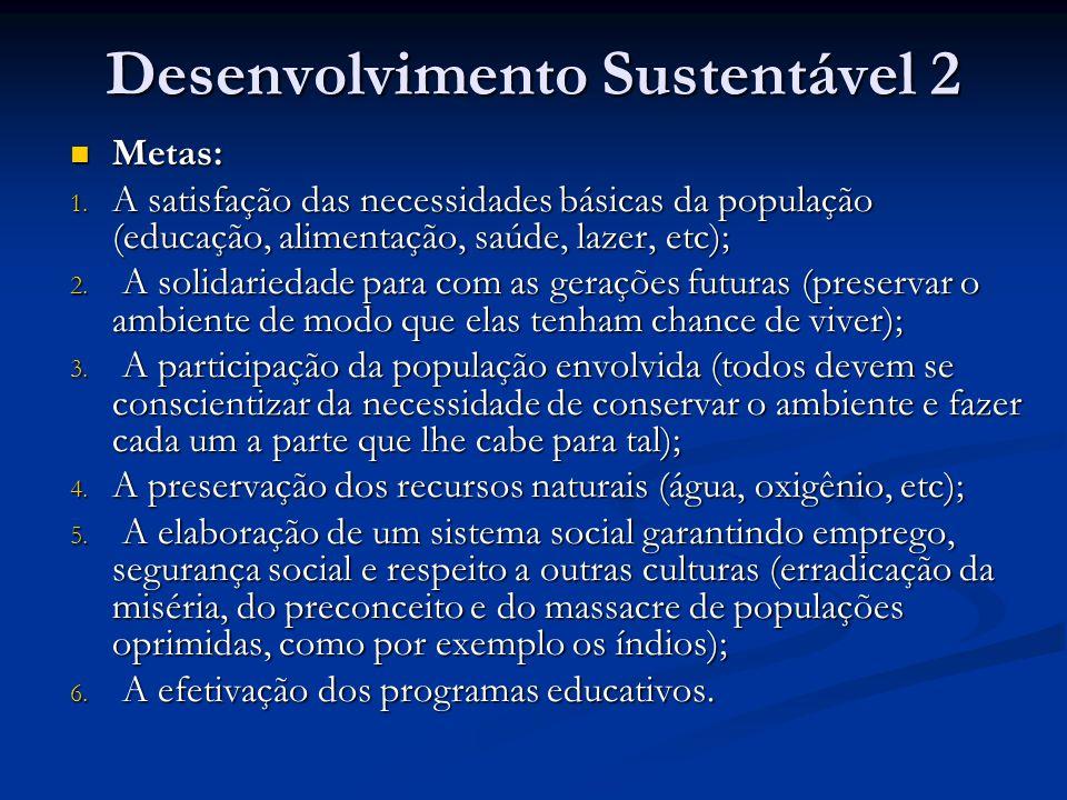 Desenvolvimento Sustentável 2 Metas: Metas: 1.