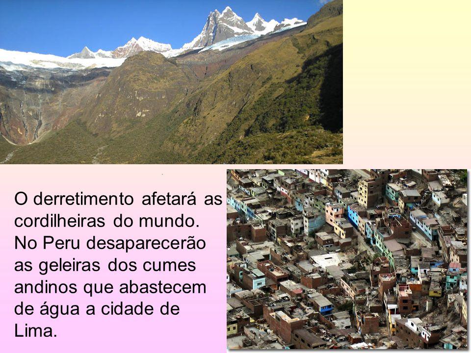 15/35 O derretimento afetará as cordilheiras do mundo. No Peru desaparecerão as geleiras dos cumes andinos que abastecem de água a cidade de Lima..