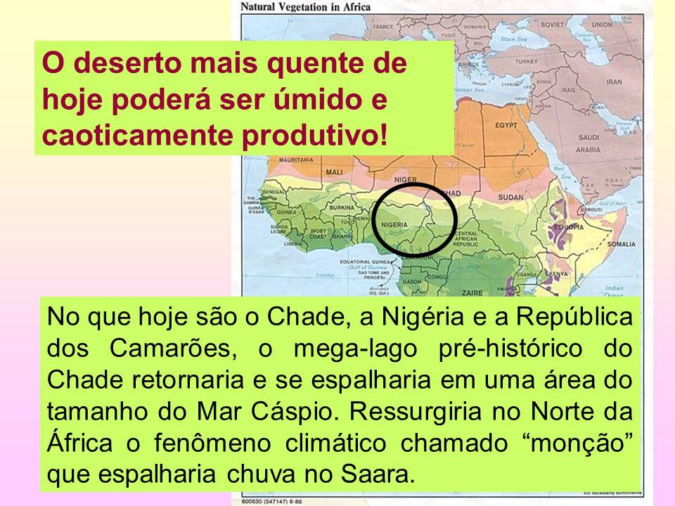 8/35 O deserto mais quente de hoje poderá ser úmido e caoticamente produtivo! No que hoje são o Chade, a Nigéria e a República dos Camarões, o mega-la