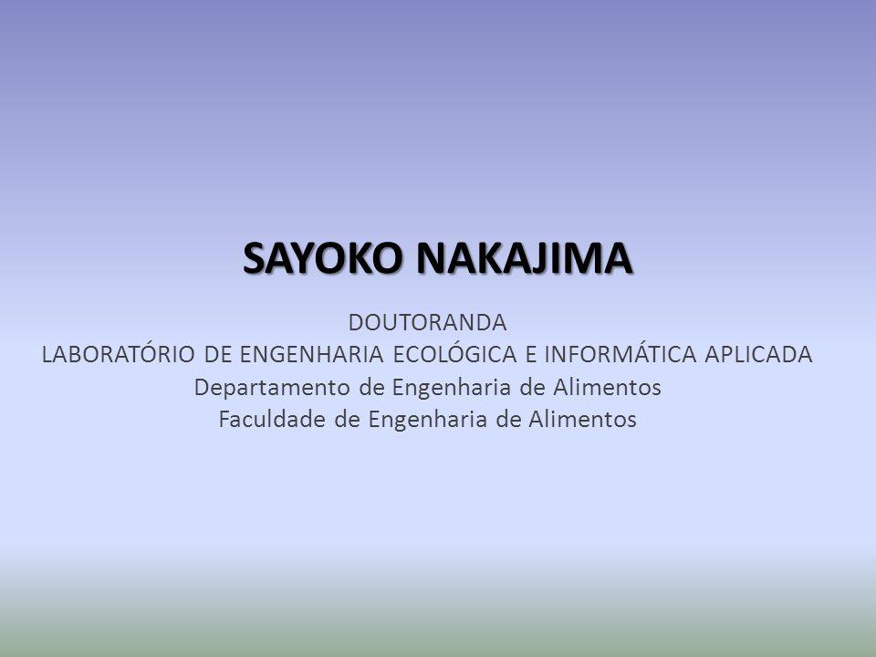 SAYOKO NAKAJIMA DOUTORANDA LABORATÓRIO DE ENGENHARIA ECOLÓGICA E INFORMÁTICA APLICADA Departamento de Engenharia de Alimentos Faculdade de Engenharia de Alimentos