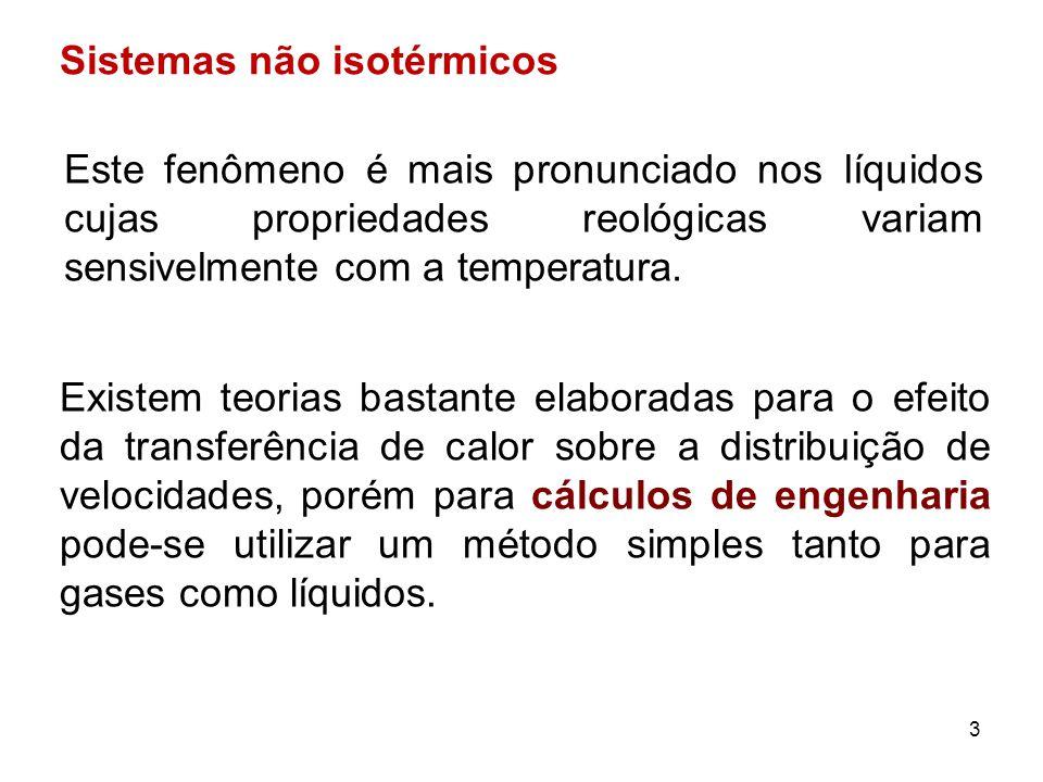 Sistemas não isotérmicos Este fenômeno é mais pronunciado nos líquidos cujas propriedades reológicas variam sensivelmente com a temperatura.