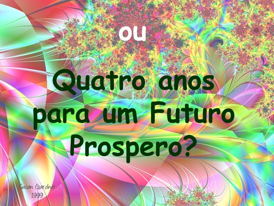 Quatro anos para um Futuro Prospero? ou