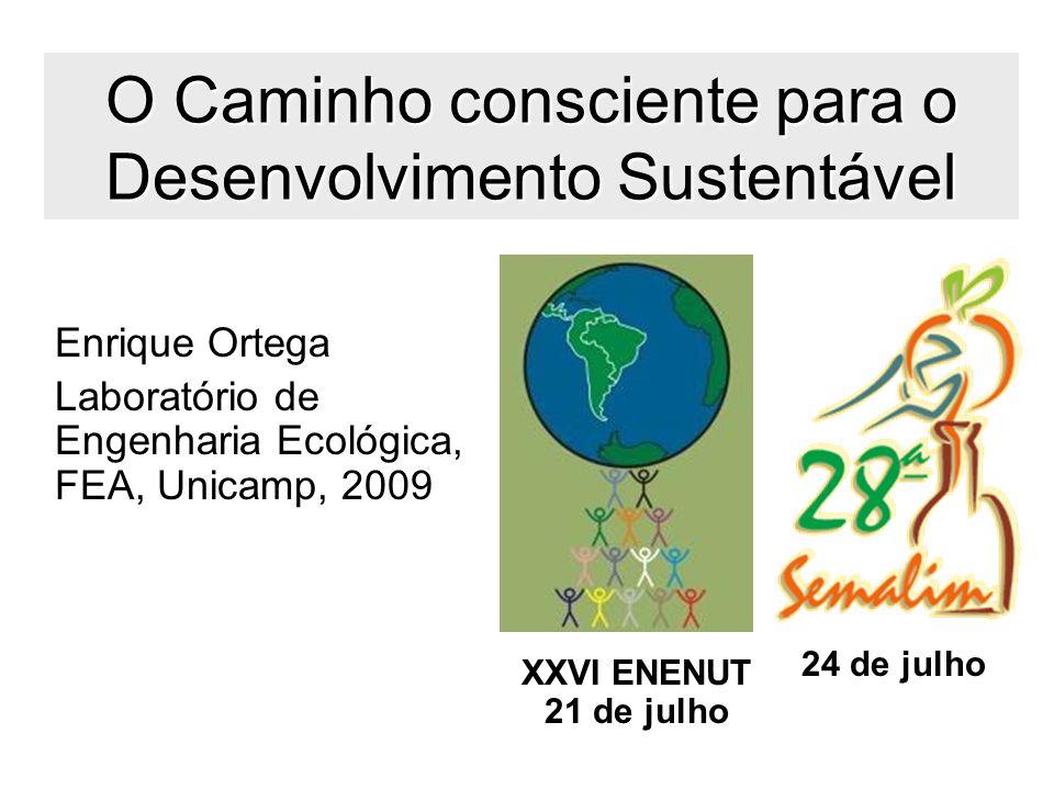 1 O Caminho consciente para o Desenvolvimento Sustentável Enrique Ortega Laboratório de Engenharia Ecológica, FEA, Unicamp, 2009 XXVI ENENUT 21 de jul
