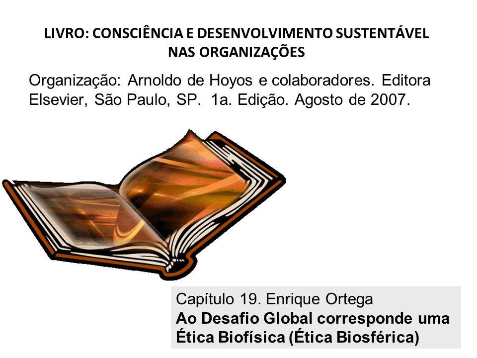 100 LIVRO: CONSCIÊNCIA E DESENVOLVIMENTO SUSTENTÁVEL NAS ORGANIZAÇÕES Organização: Arnoldo de Hoyos e colaboradores. Editora Elsevier, São Paulo, SP.