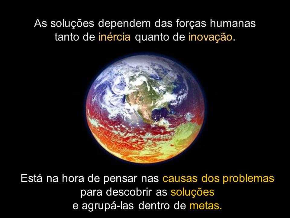 37 As soluções dependem das forças humanas tanto de inércia quanto de inovação. Está na hora de pensar nas causas dos problemas para descobrir as solu