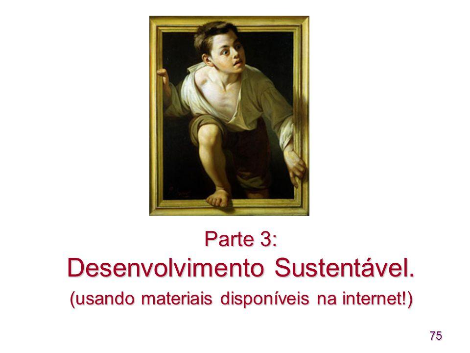 75 Parte 3: Desenvolvimento Sustentável. (usando materiais disponíveis na internet!)