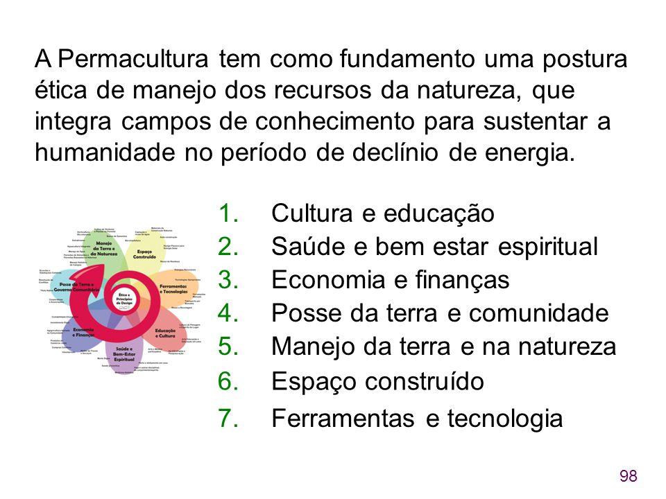 98 A Permacultura tem como fundamento uma postura ética de manejo dos recursos da natureza, que integra campos de conhecimento para sustentar a humani