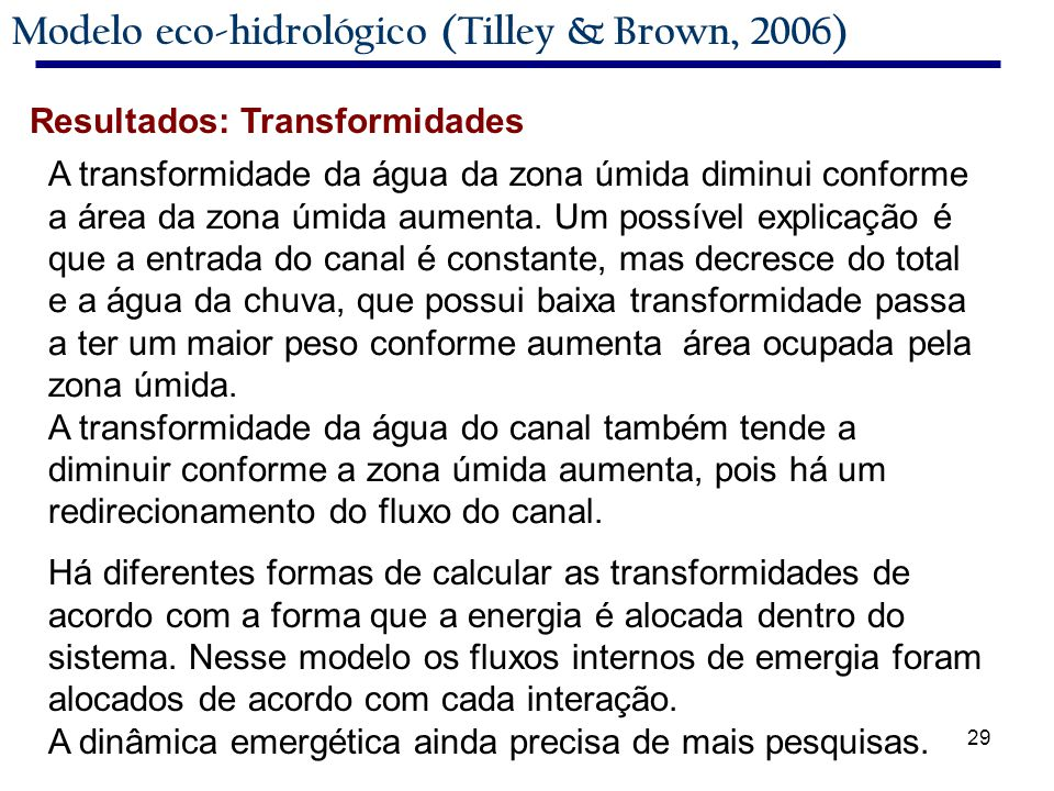 29 Modelo eco-hidrológico (Tilley & Brown, 2006) A transformidade da água da zona úmida diminui conforme a área da zona úmida aumenta.
