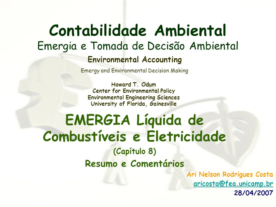 Contabilidade Ambiental Emergia e Tomada de Decisão Ambiental EMERGIA Líquida de Combustíveis e Eletricidade (Capítulo 8) Resumo e Comentários Environ