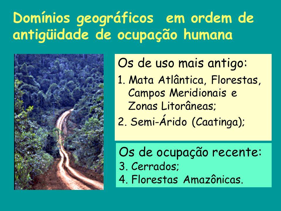 Domínios geográficos em ordem de antigüidade de ocupação humana Os de uso mais antigo: 1. Mata Atlântica, Florestas, Campos Meridionais e Zonas Litorâ