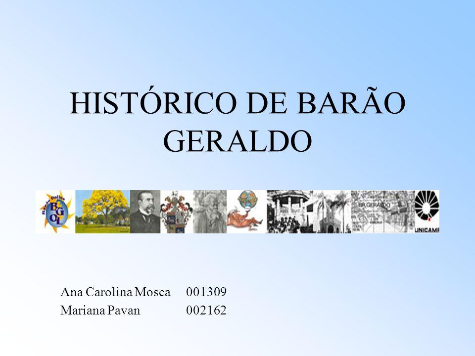 HISTÓRICO DE BARÃO GERALDO Ana Carolina Mosca 001309 Mariana Pavan 002162