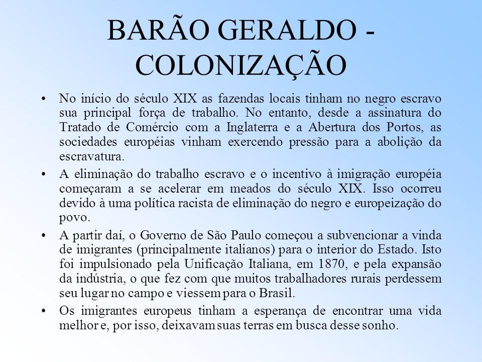 BARÃO GERALDO - COLONIZAÇÃO No início do século XIX as fazendas locais tinham no negro escravo sua principal força de trabalho. No entanto, desde a as