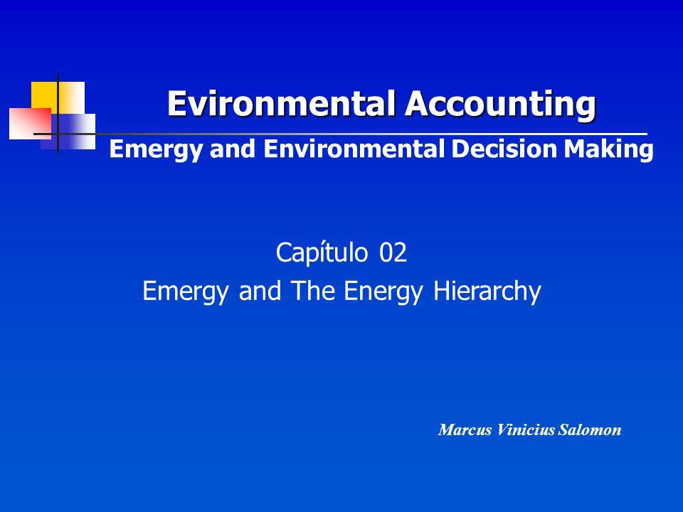 EMERGIA E A HIERARQUIA DA ENERGIA Todo serviço realizado produz, utiliza e dispersa energia, por menor que seja a utilização dessa energia, ela deve ser levada em consideração na obtenção de um produto, principalmente na elaboração de uma análise EMERGÉTICA.