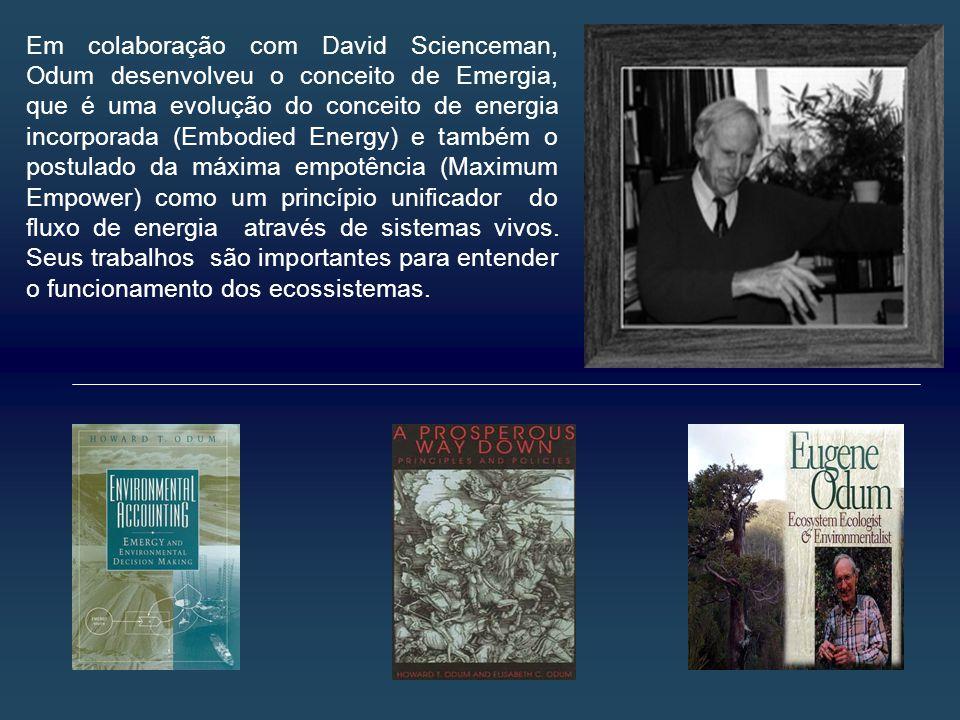 Em colaboração com David Scienceman, Odum desenvolveu o conceito de Emergia, que é uma evolução do conceito de energia incorporada (Embodied Energy) e também o postulado da máxima empotência (Maximum Empower) como um princípio unificador do fluxo de energia através de sistemas vivos.