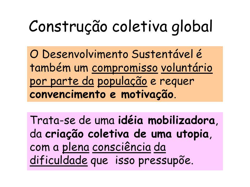 Construção coletiva global Trata-se de uma idéia mobilizadora, da criação coletiva de uma utopia, com a plena consciência da dificuldade que isso pres
