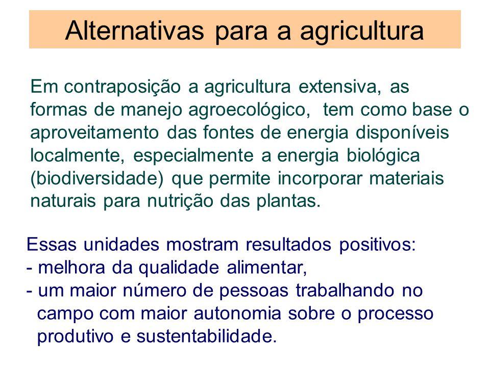 Alternativas para a agricultura Em contraposição a agricultura extensiva, as formas de manejo agroecológico, tem como base o aproveitamento das fontes