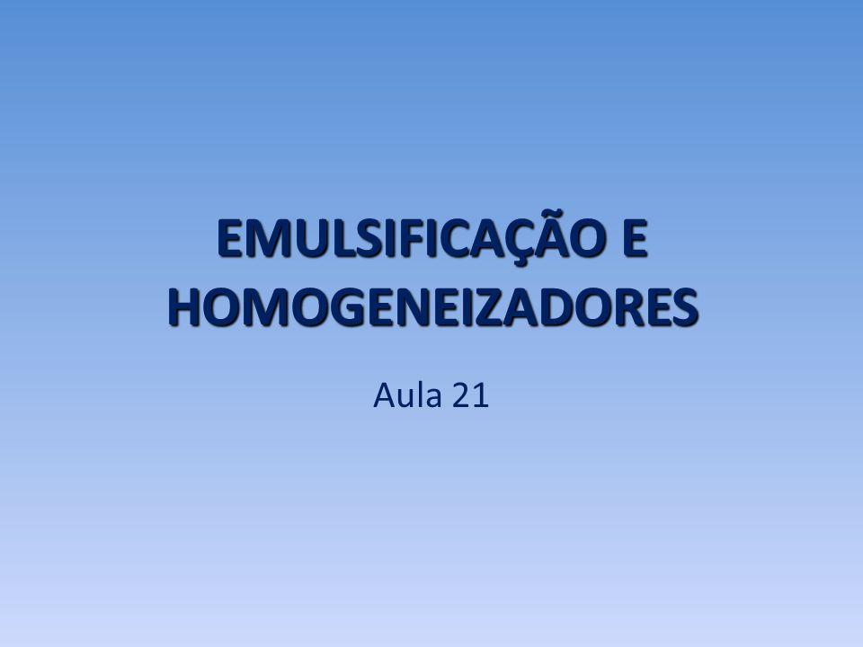 EMULSIFICAÇÃO E HOMOGENEIZADORES Aula 21