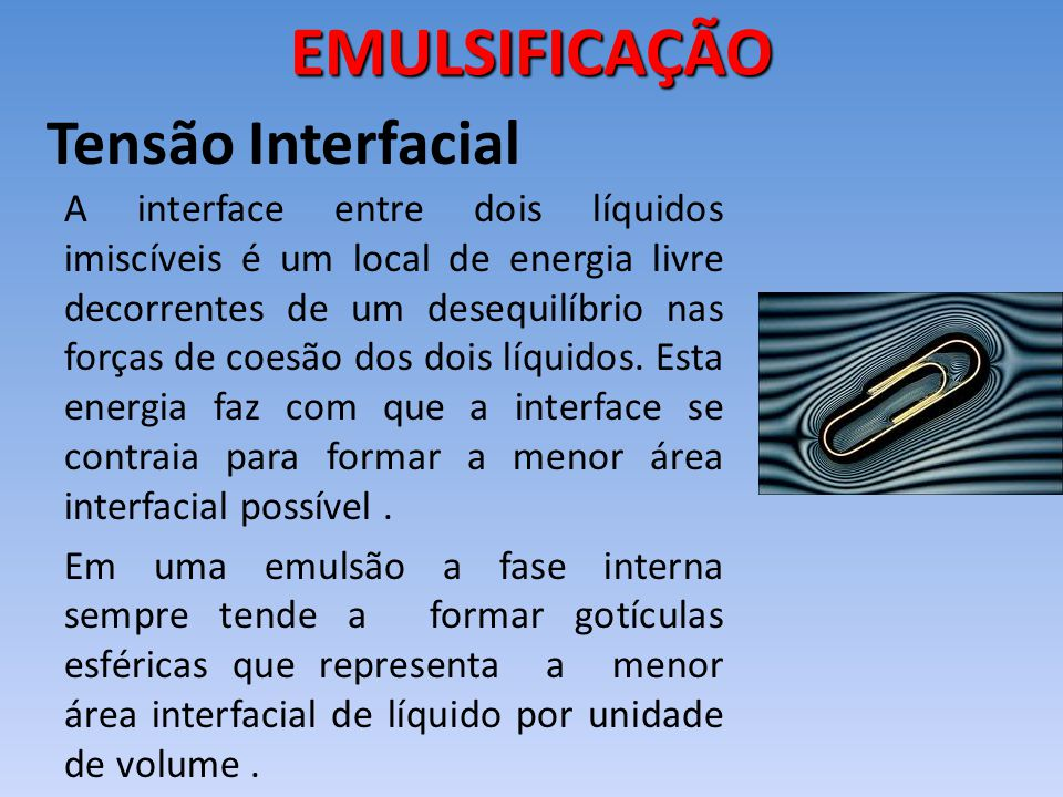 Tensão Interfacial A interface entre dois líquidos imiscíveis é um local de energia livre decorrentes de um desequilíbrio nas forças de coesão dos doi