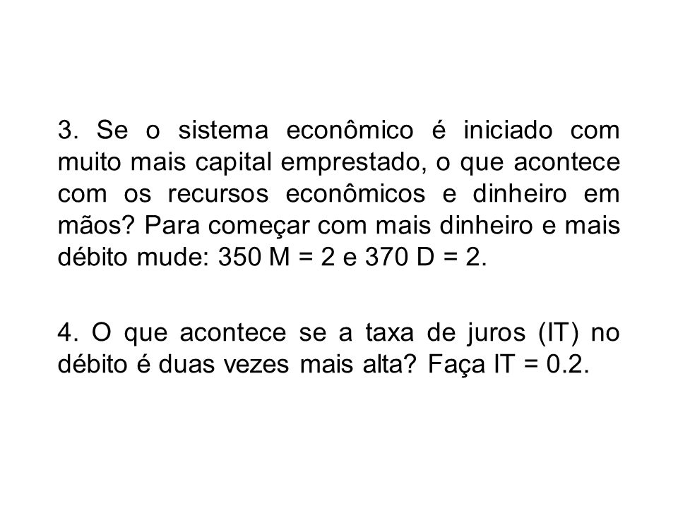 3. Se o sistema econômico é iniciado com muito mais capital emprestado, o que acontece com os recursos econômicos e dinheiro em mãos? Para começar com
