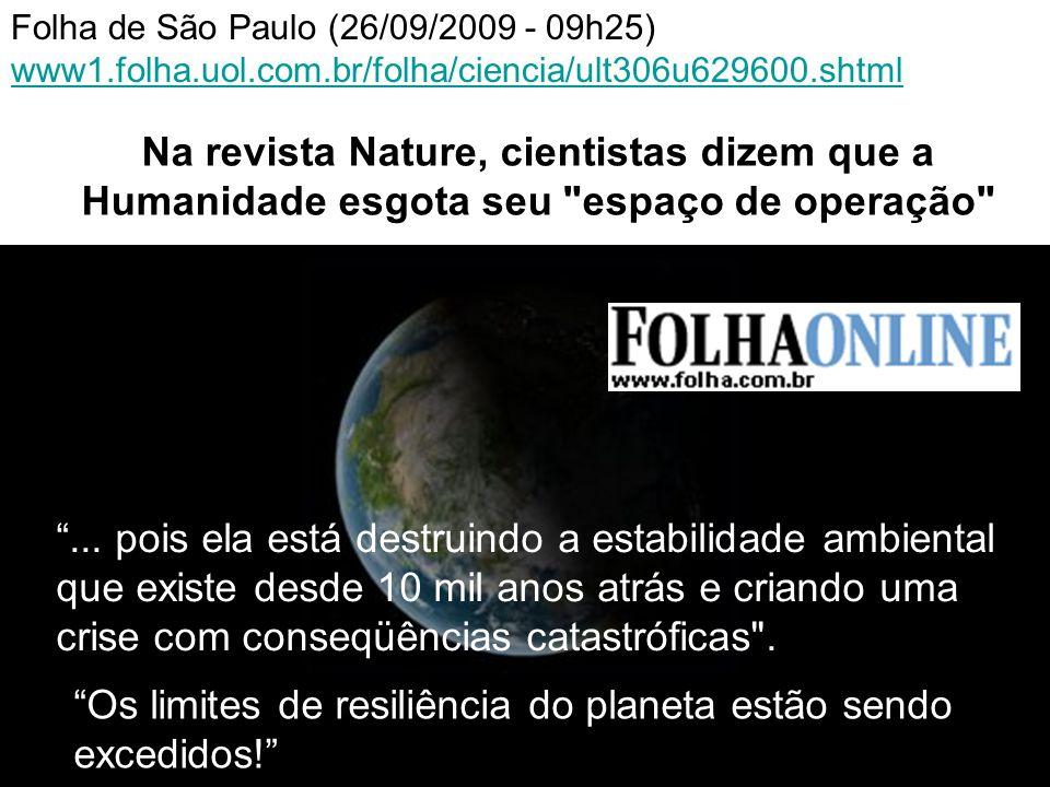 Na revista Nature, cientistas dizem que a Humanidade esgota seu espaço de operação Folha de São Paulo (26/09/2009 - 09h25) www1.folha.uol.com.br/folha/ciencia/ult306u629600.shtml ...