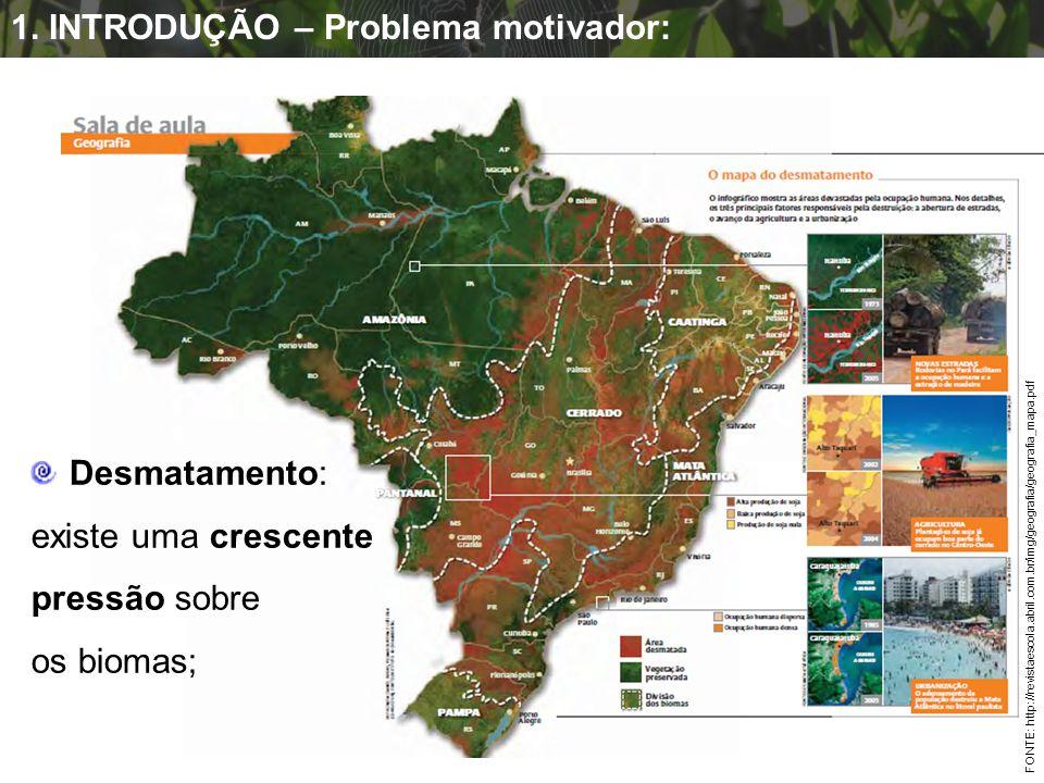 FONTE: http://revistaescola.abril.com.br/img/geografia/geografia_mapa.pdf Desmatamento: existe uma crescente pressão sobre os biomas; 1. INTRODUÇÃO –