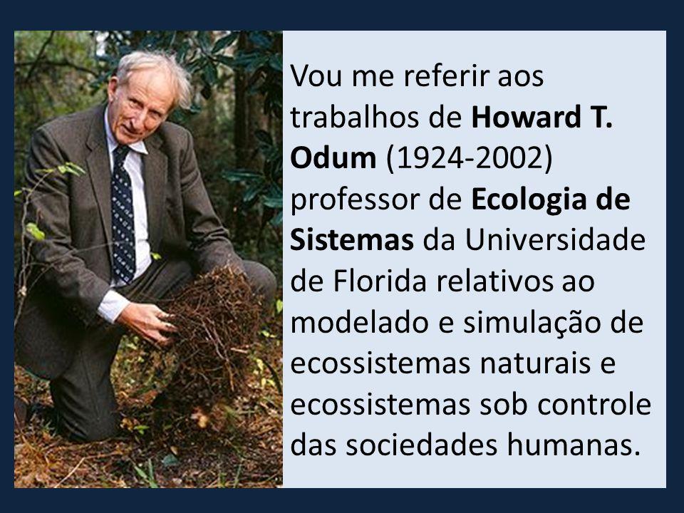 Vou me referir aos trabalhos de Howard T.