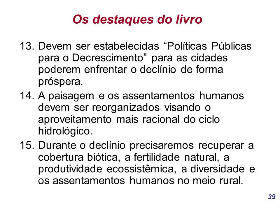 39 Os destaques do livro 13.Devem ser estabelecidas Políticas Públicas para o Decrescimento para as cidades poderem enfrentar o declínio de forma próspera.