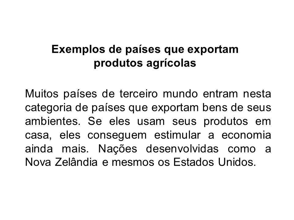 Exemplos de países que exportam produtos agrícolas Muitos países de terceiro mundo entram nesta categoria de países que exportam bens de seus ambientes.