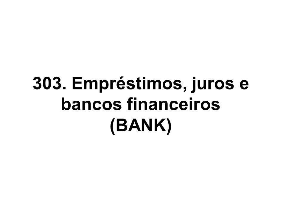 303. Empréstimos, juros e bancos financeiros (BANK)
