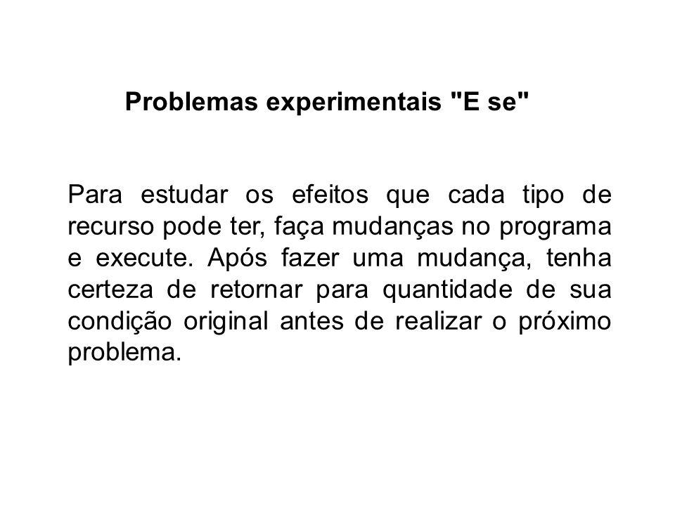 Problemas experimentais E se Para estudar os efeitos que cada tipo de recurso pode ter, faça mudanças no programa e execute.