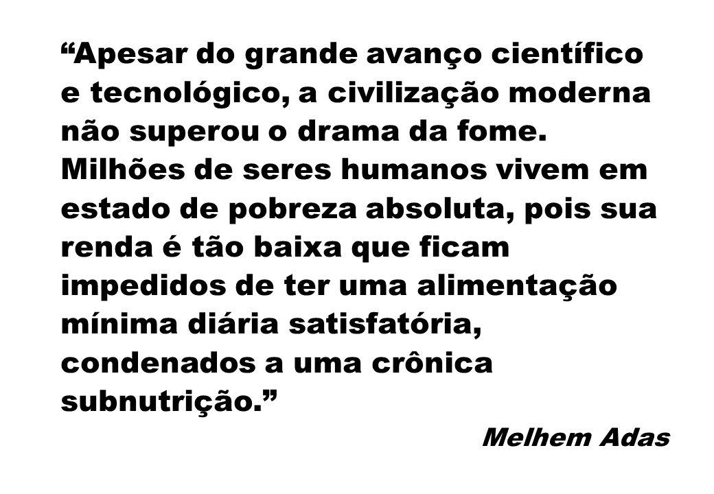 """""""Apesar do grande avanço científico e tecnológico, a civilização moderna não superou o drama da fome. Milhões de seres humanos vivem em estado de pobr"""