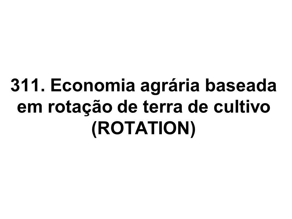 311. Economia agrária baseada em rotação de terra de cultivo (ROTATION)