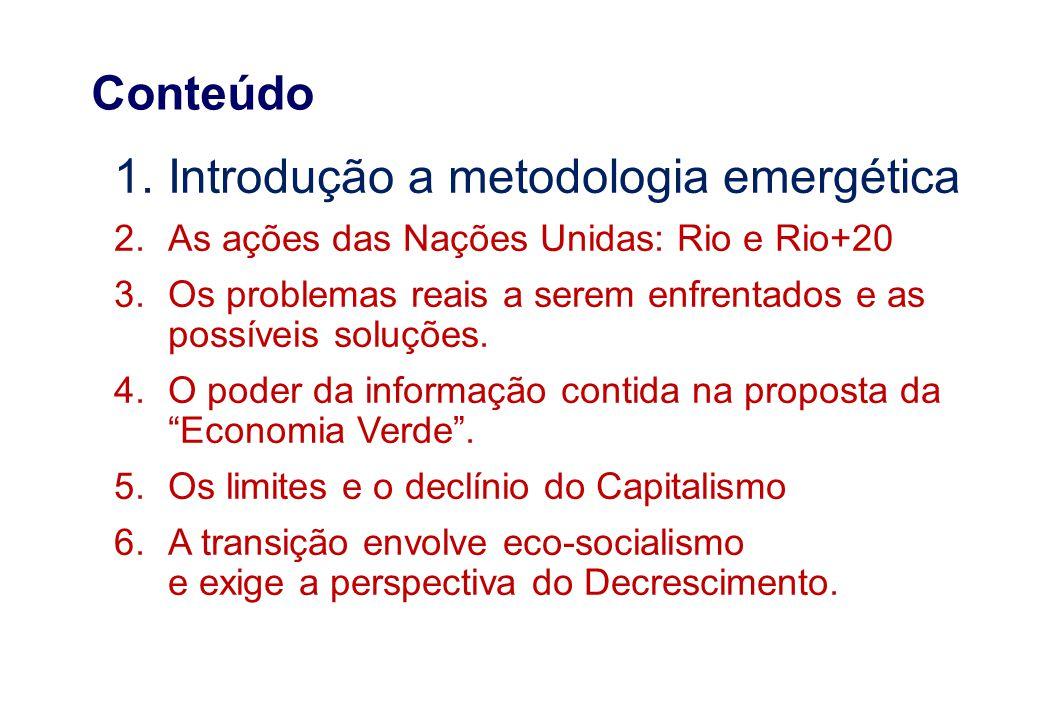 1.Introdução a metodologia emergética 2.As ações das Nações Unidas: Rio e Rio+20 3.Os problemas reais a serem enfrentados e as possíveis soluções. 4.O