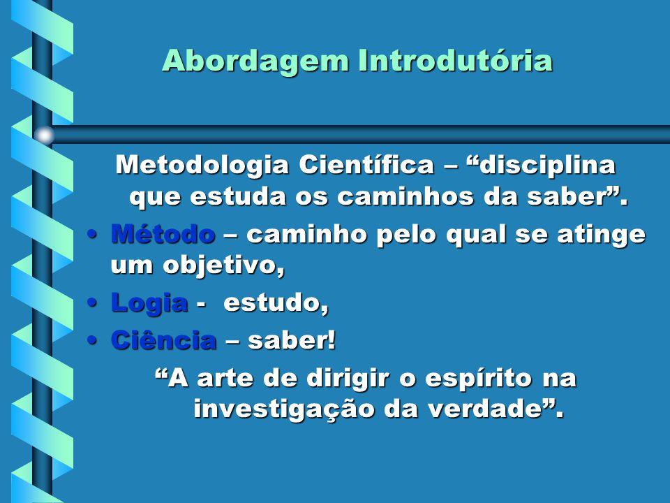 """Abordagem Introdutória Metodologia Científica – """"disciplina que estuda os caminhos da saber"""". Método – caminho pelo qual se atinge um objetivo,Método"""