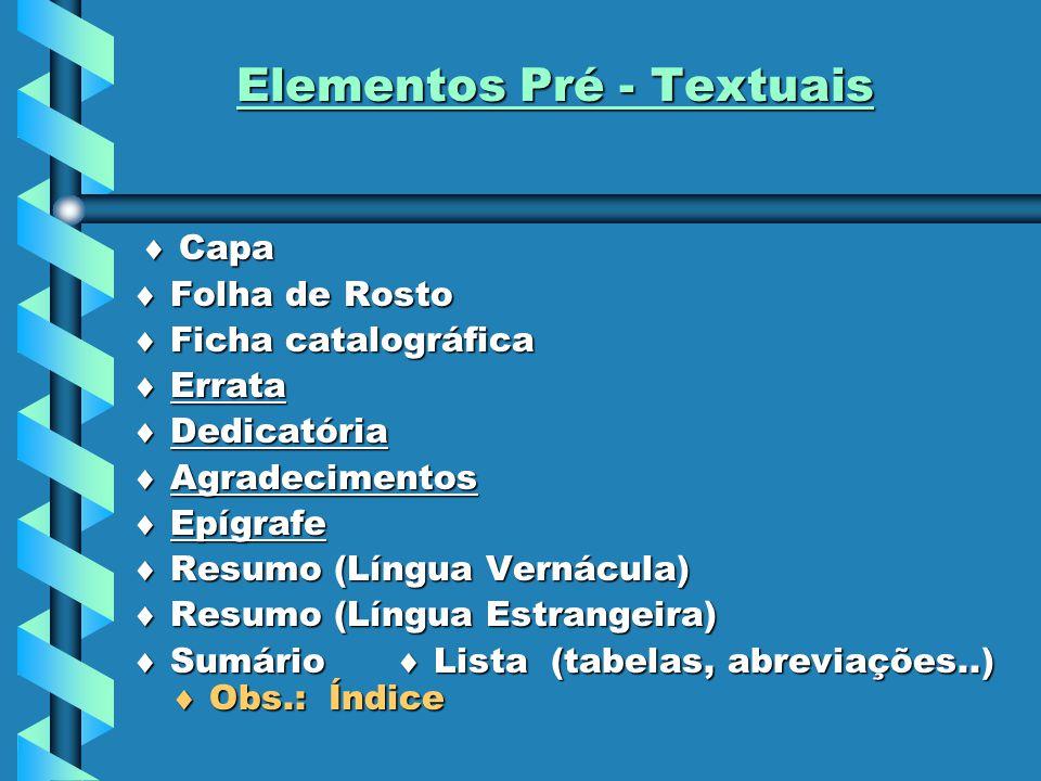 Elementos Pré - Textuais  Capa  Folha de Rosto  Ficha catalográfica  Errata  Dedicatória  Agradecimentos  Epígrafe  Resumo (Língua Vernácula)