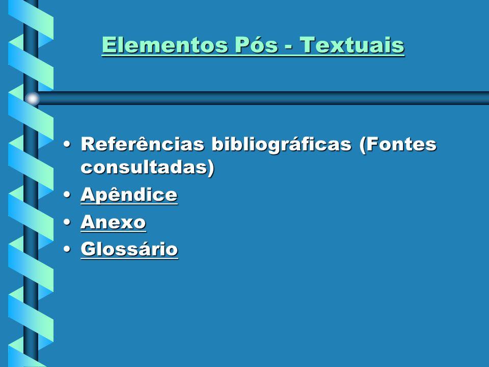 Elementos Pós - Textuais Referências bibliográficas (Fontes consultadas)Referências bibliográficas (Fontes consultadas) ApêndiceApêndice AnexoAnexo GlossárioGlossário