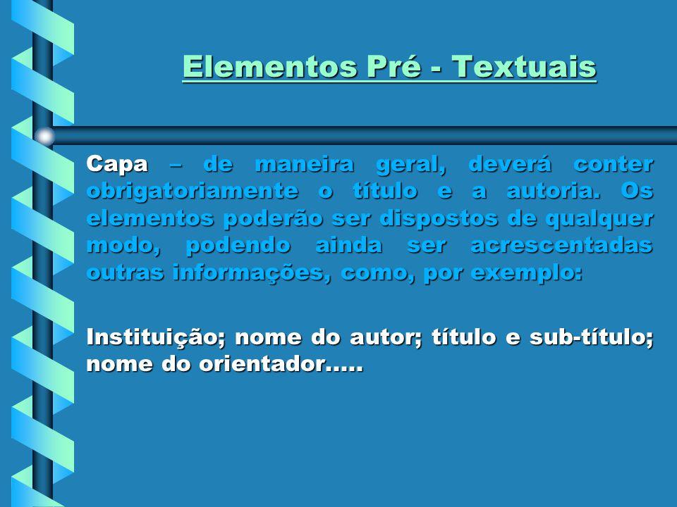Elementos Pré - Textuais Capa – de maneira geral, deverá conter obrigatoriamente o título e a autoria. Os elementos poderão ser dispostos de qualquer