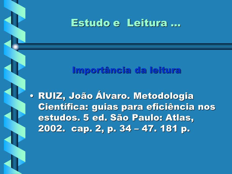 Estudo e Leitura... Importância da leitura RUIZ, João Álvaro. Metodologia Científica: guias para eficiência nos estudos. 5 ed. São Paulo: Atlas, 2002.