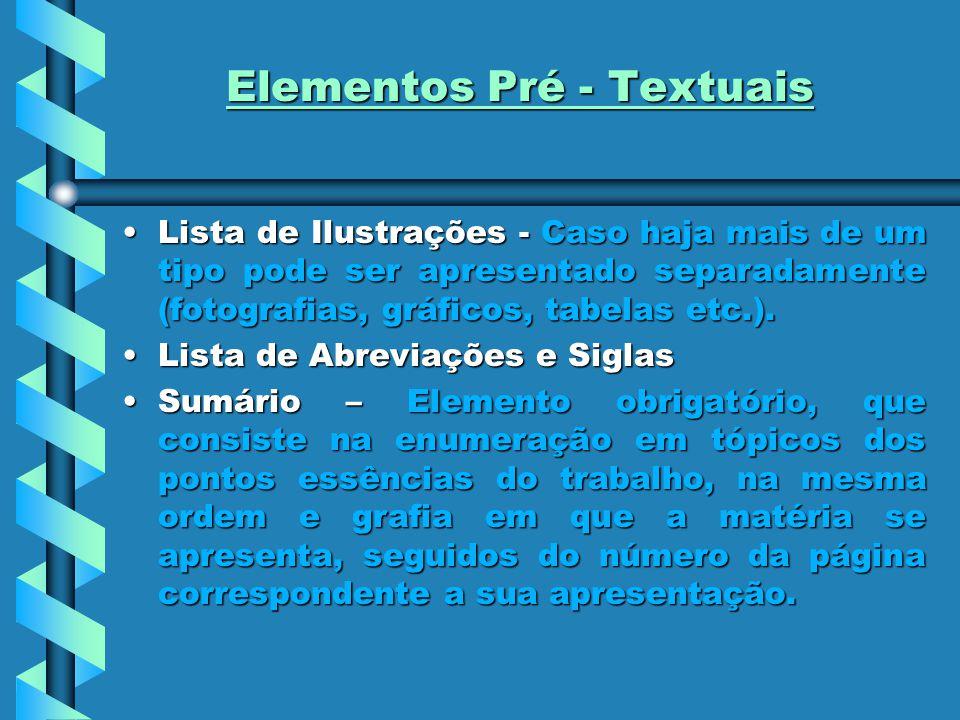 Elementos Pré - Textuais Lista de Ilustrações - Caso haja mais de um tipo pode ser apresentado separadamente (fotografias, gráficos, tabelas etc.).Lis