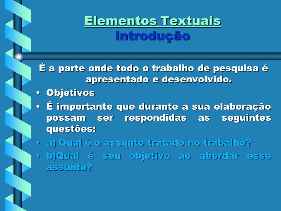 Elementos Textuais Introdução É a parte onde todo o trabalho de pesquisa é apresentado e desenvolvido. ObjetivosObjetivos É importante que durante a s