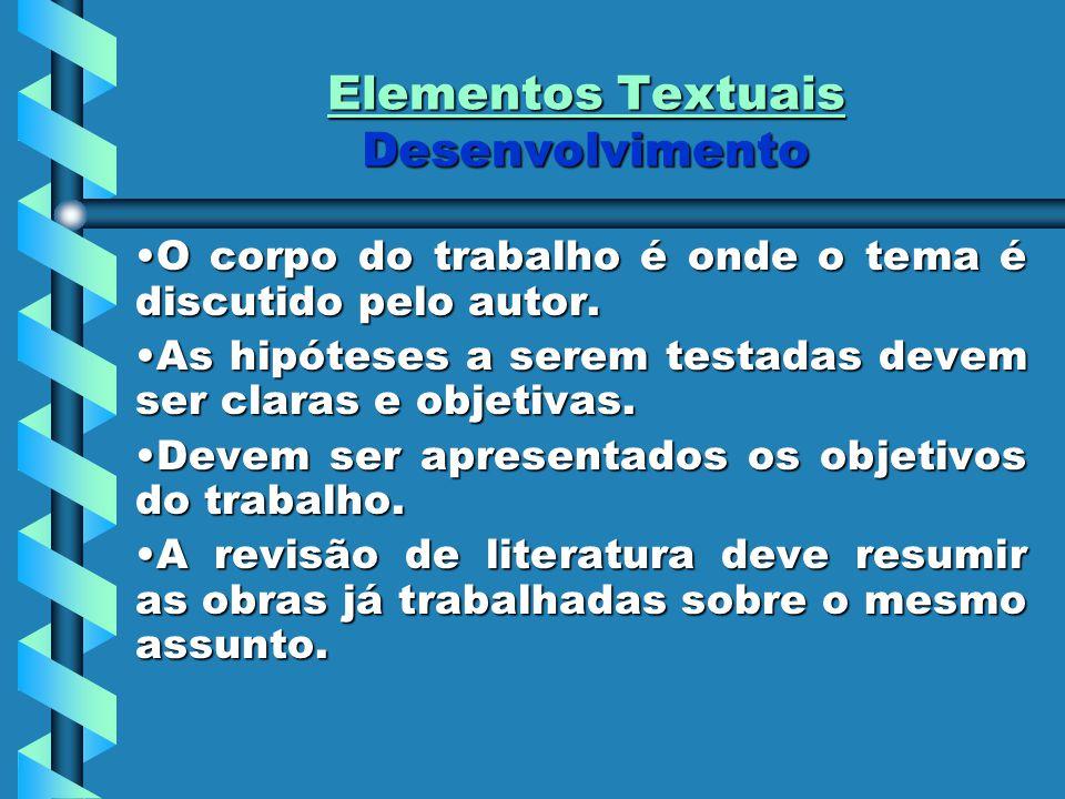 Elementos Textuais Desenvolvimento O corpo do trabalho é onde o tema é discutido pelo autor.O corpo do trabalho é onde o tema é discutido pelo autor.