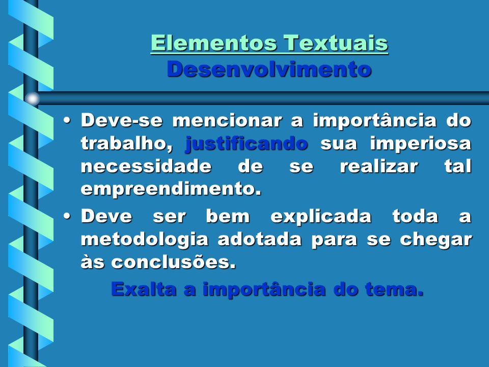 Elementos Textuais Desenvolvimento Deve-se mencionar a importância do trabalho, justificando sua imperiosa necessidade de se realizar tal empreendimen