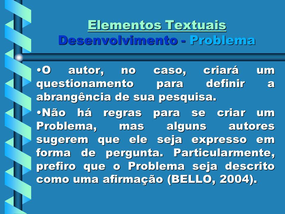 Elementos Textuais Desenvolvimento - Problema O autor, no caso, criará um questionamento para definir a abrangência de sua pesquisa.O autor, no caso, criará um questionamento para definir a abrangência de sua pesquisa.