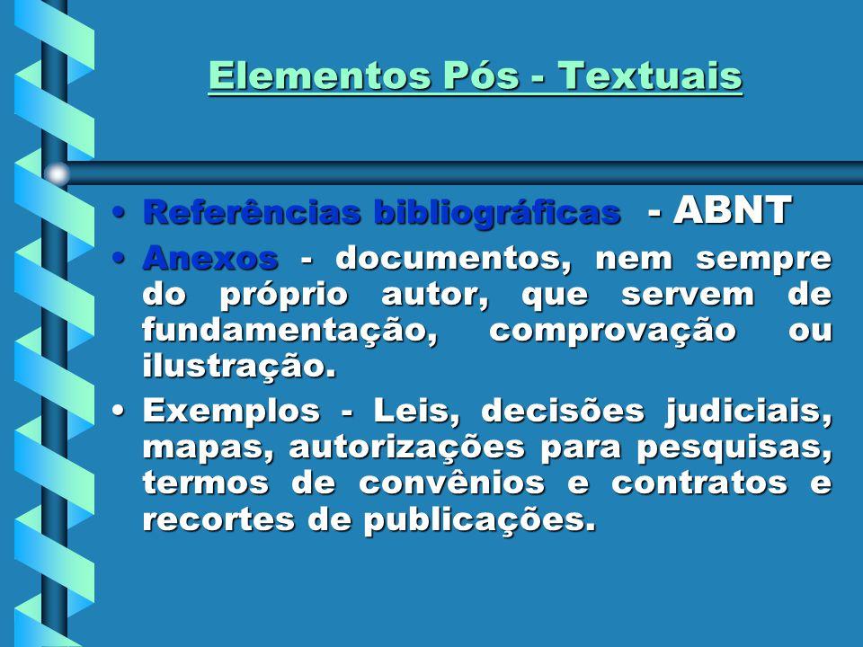 Elementos Pós - Textuais Referências bibliográficas - ABNTReferências bibliográficas - ABNT Anexos - documentos, nem sempre do próprio autor, que servem de fundamentação, comprovação ou ilustração.Anexos - documentos, nem sempre do próprio autor, que servem de fundamentação, comprovação ou ilustração.