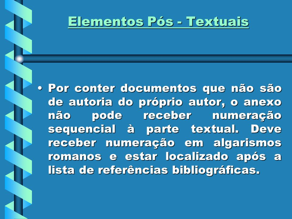 Elementos Pós - Textuais Por conter documentos que não são de autoria do próprio autor, o anexo não pode receber numeração sequencial à parte textual.