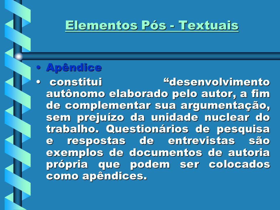 """Elementos Pós - Textuais ApêndiceApêndice constitui """"desenvolvimento autônomo elaborado pelo autor, a fim de complementar sua argumentação, sem prejuí"""