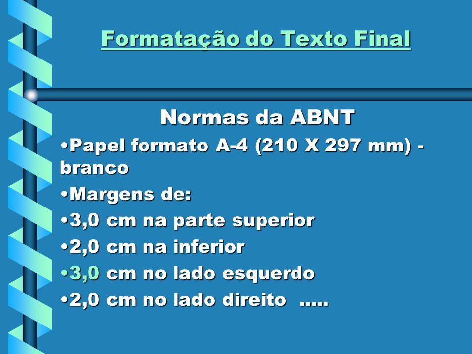 Formatação do Texto Final Normas da ABNT Papel formato A-4 (210 X 297 mm) - brancoPapel formato A-4 (210 X 297 mm) - branco Margens de:Margens de: 3,0